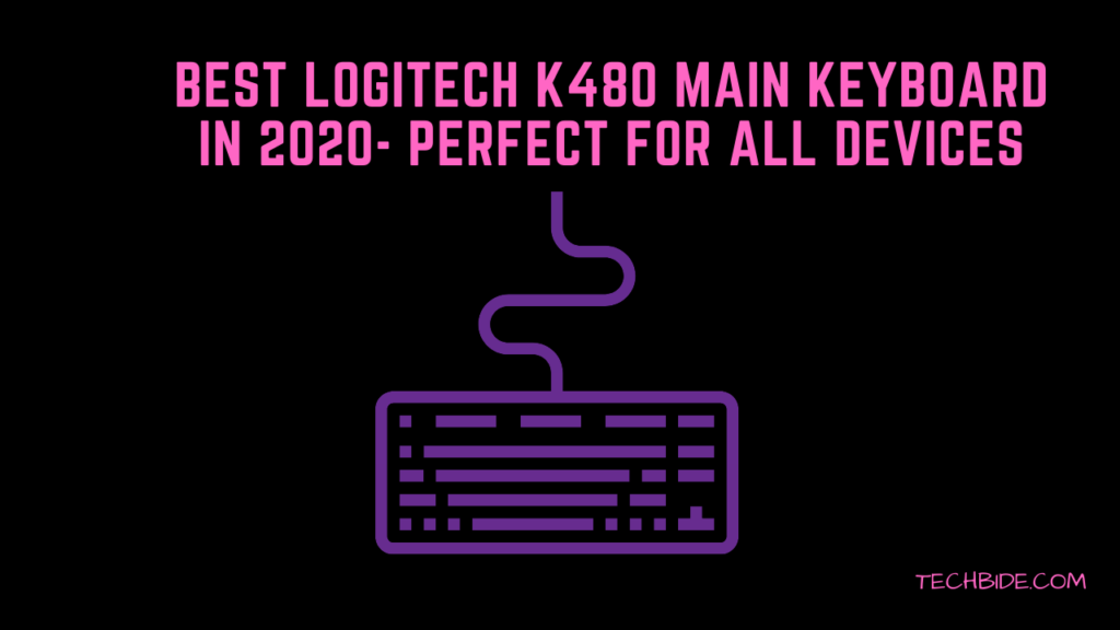 Best Logitech k480 Main Keyboard in 2020- Perfect for all Devices