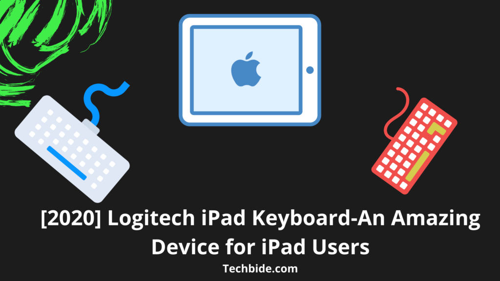 [2020] Logitech iPad Keyboard-An Amazing Device for iPad Users
