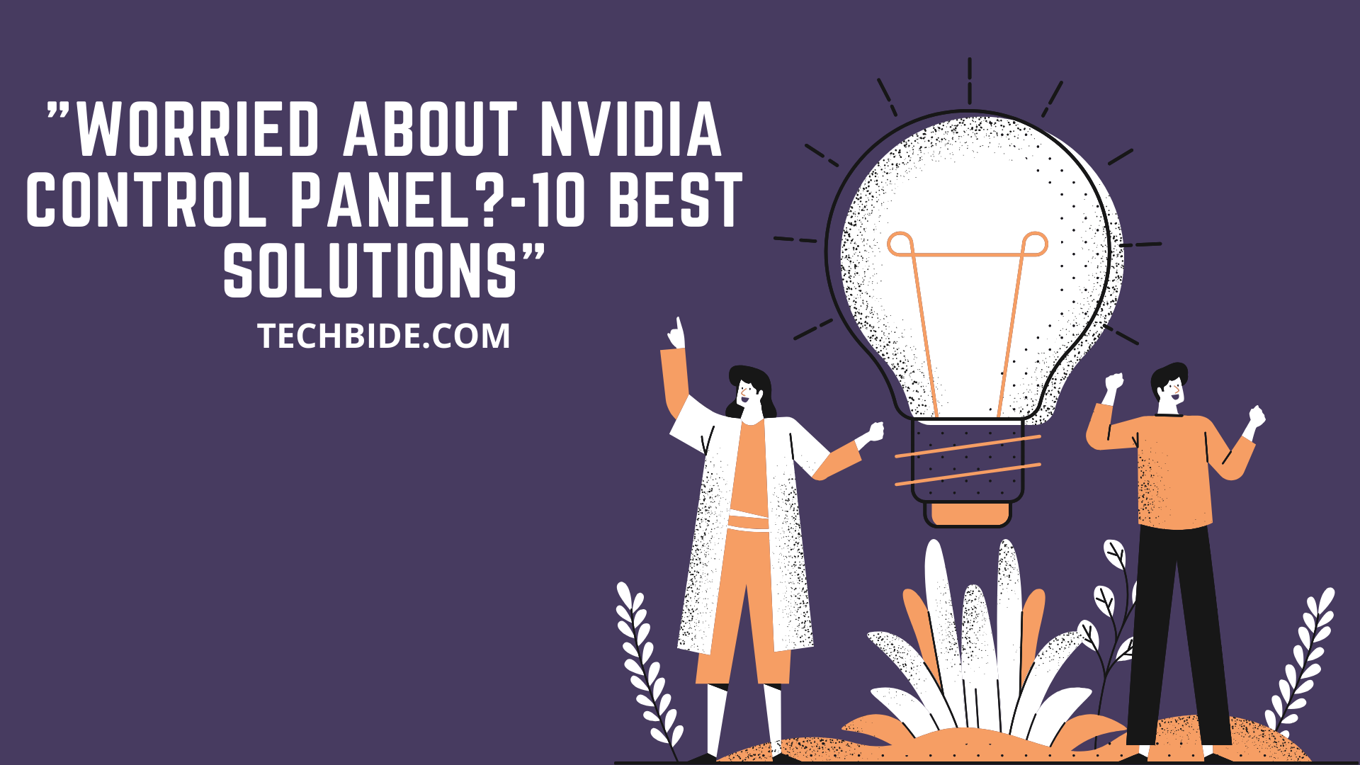 Worried about NVIDIA Control Panel?-10 best solutions!