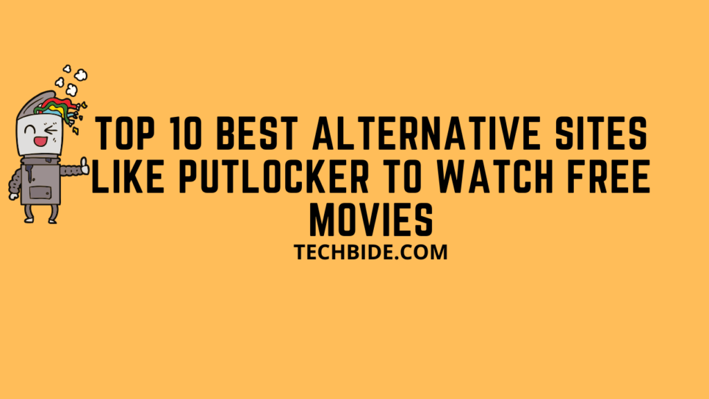 Top 10 Best Alternative Sites like Putlocker to Watch Free Movies