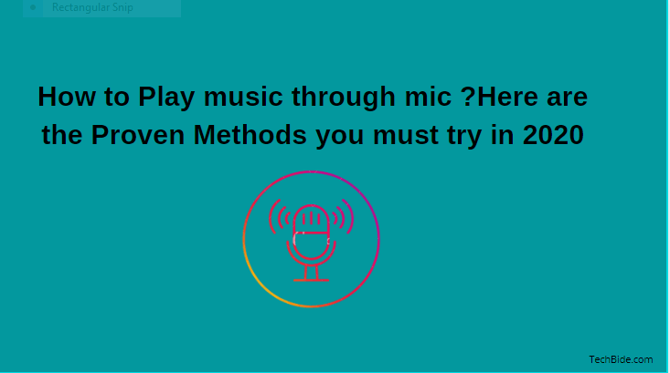 How to Play music through mic ?Here are the Proven Methods you must try in 2020