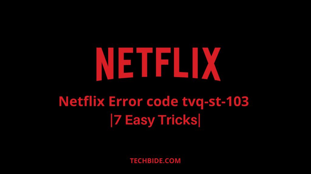 [Fixed]Netflix Error code tvq-st-103 |7 Easy Tricks|