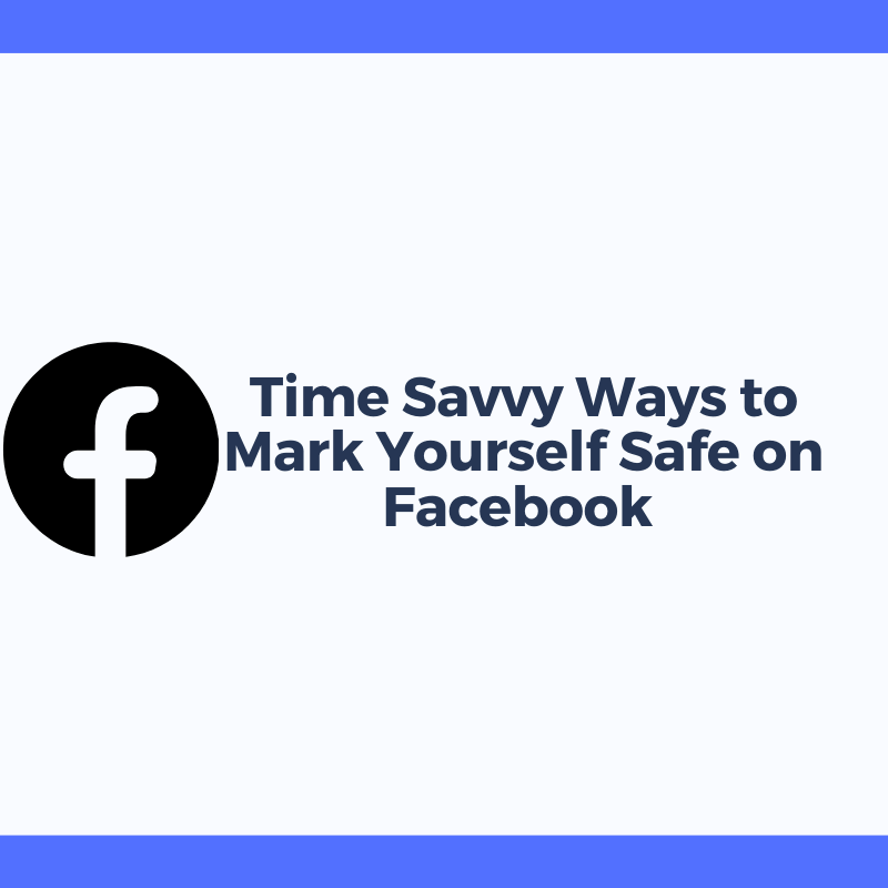 Time Savvy Ways to Mark Yourself Safe on Facebook