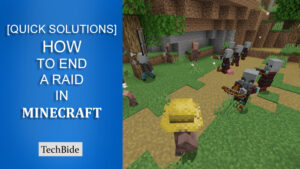 How to End a Raid in Minecraft? [Quick Solutions]